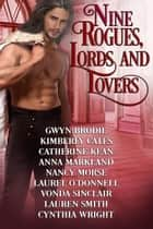 Nine Rogues, Lords and Lovers ebook by Laurel ODonnell, Gwyn Brodie, Kimberly Cates,...