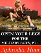 Open Your Legs for the Military Boys Part 1 ebook by Aphrodite Hunt