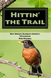 Hittin' the Trail: Day Hiking Barron County, Wisconsin ebook by Rob Bignell