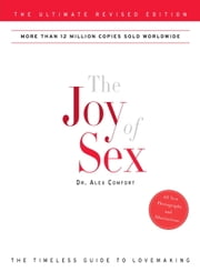 The Joy of Sex - The Ultimate Revised Edition ebook by Alex Comfort