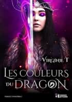 Les couleurs du dragon ebook by Virginie T.