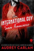 International Guy: San Francisco - vol. 5 ebook by Audrey Carlan