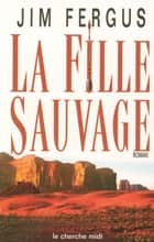 La Fille sauvage eBook by Jim FERGUS, Jean-Luc PININGRE