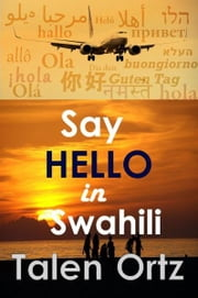Say Hello in Swahili ebook by Talen Ortz