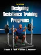 Designing Resistance Training Programs 4th Edition ebook by Fleck, Steven J.