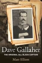 Dave Gallaher - The Original All Black Captain ebook by