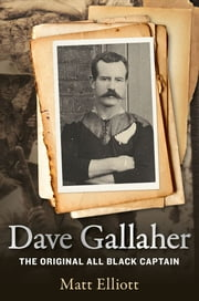 Dave Gallaher: The Original All Black Captain ebook by Elliott Matt