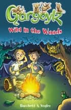 Gargoylz: Wild in the Woods ebook by Jan Burchett, Sara Vogler
