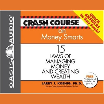 Crash Course on Money Smarts - 15 Laws of Managing Money and Creating Wealth audiobook by Larry J Koenig