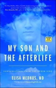 My Son and the Afterlife - Conversations from the Other Side ebook by Elisa Medhus M.D., M.D.