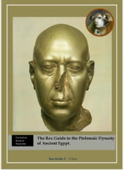 The Rex Guide to the Ptolemaic Dynasty of Ancient Egypt ebook by E Warr