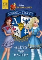 School of Secrets: Ally''s Mad Mystery (Disney Descendants) ebook by Disney Book Group