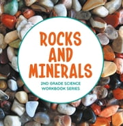 Rocks and Minerals : 2nd Grade Science Workbook Series ebook by Baby Professor