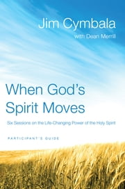 When God's Spirit Moves Participant's Guide - Six Sessions on the Life-Changing Power of the Holy Spirit ebook by Jim Cymbala,Dean Merrill