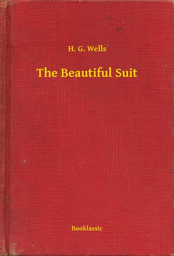 The Beautiful Suit ebook by H. G. Wells