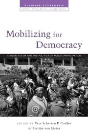 Mobilizing for Democracy - Citizen Action and the Politics of Public Participation ebook by Vera Schattan P. Coelho, Bettina von Lieres
