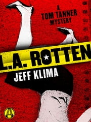 L.A. Rotten - A Tom Tanner Mystery ebook by Jeff Klima