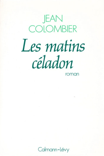 Les Matins céladon ebook by Jean Colombier