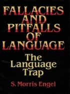 Fallacies and Pitfalls of Language ebook by S. Morris Engel