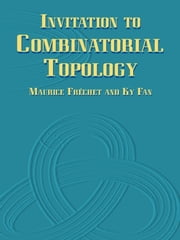 Invitation to Combinatorial Topology ebook by Maurice Fréchet, Ky Fan, Howard W. Eves