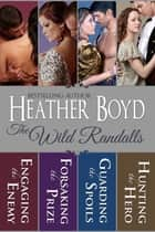 The Wild Randalls Boxed Set - Engaging the Enemy, Forsaking the Prize, Guarding the Spoils, Hunting the Hero ebook by Heather Boyd