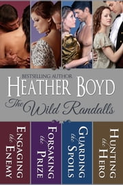 The Wild Randalls: 4 books in 1 - Engaging the Enemy, Forsaking the Prize, Guarding the Spoils, Hunting the Hero ebook by Heather Boyd