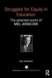 Struggles for Equity in Education - The selected works of Mel Ainscow ebook by Mel Ainscow