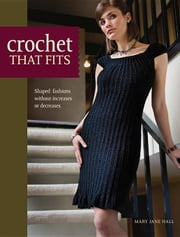 Crochet That Fits: Shaped Fashions Without Increases or Decreases ebook by Hall, Mary Jane