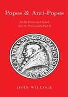 Popes & Anti Popes ebook by John Wilcock