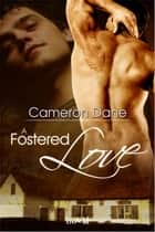 A Fostered Love ebook by Cameron Dane