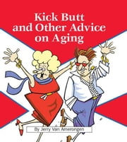 Kick Butt and Other Advice on Aging ebook by Jerry Van Amerongen