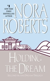 Holding the Dream - Dream Trilogy ebook by Nora Roberts