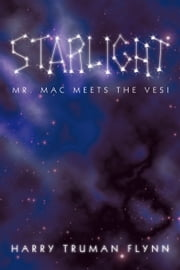 Starlight: Mr. Mac Meets the Vesi ebook by Harry Truman Flynn