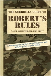 The Guerrilla Guide to Robert's Rules ebook by Nancy Sylvester MA, PRP, CPP-T