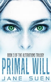 Primal Will - Book 3 of the Alterations Trilogy ebook by Jane Suen