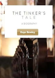 The Tinker's Tale - John Bunyan's Biography (Unauthorised) TV Script Episode 1 ebook by Kaye Bewley