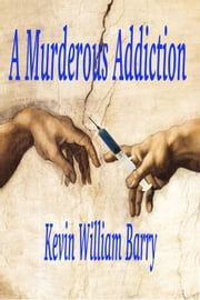 A Murderous Addiction ebook by Kevin William Barry