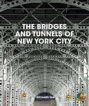 The Bridges and Tunnels of New York City ebook by Tan, Richard