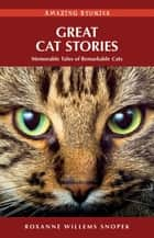 Great Cat Stories: Memorable Tales of Remarkable Cats ebook by Roxanne Willems Snopek