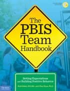 The PBIS Team Handbook - Setting Expectations and Building Positive Behavior ebook by Beth Baker, M.S.Ed., Char Ryan,...