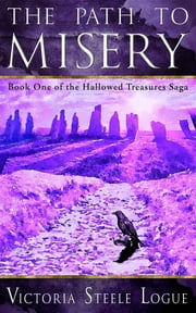 The Path to Misery - Book One of the Hallowed Treasures Saga ebook by Victoria Steele Logue