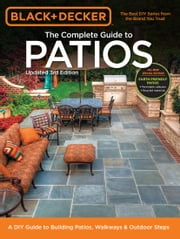 Black & Decker Complete Guide to Patios - 3rd Edition - A DIY Guide to Building Patios, Walkways & Outdoor Steps ebook by Editors of Cool Springs Press