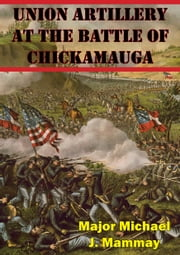 Union Artillery At The Battle Of Chickamauga ebook by Major Michael J. Mammay