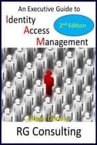 An Executive Guide to Identity Access Management - 2nd Edition ebook by alasdair gilchrist
