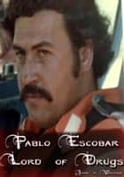 Pablo Escobar - Lord of Drugs ebook by John P. Walker