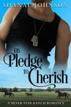 His Pledge to Cherish ebook by Shanae Johnson