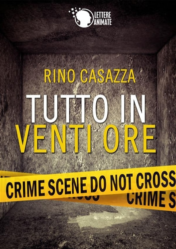 Tutto in venti ore eBook by Rino Casazza