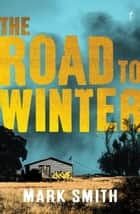 The Road to Winter ebook by Mark Smith