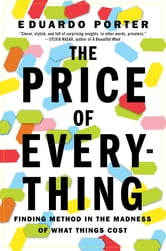 The Price of Everything - Finding Method in the Madness of What Things Cost ebook by Eduardo Porter