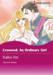 CROWNED: AN ORDINARY GIRL (Harlequin Comics) - Harlequin Comics ebook by Natasha Oakley, Kako Ito